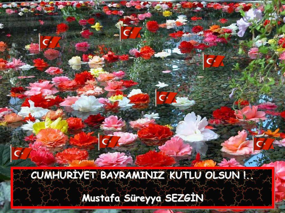 CUMHURİYET BAYRAMINIZ KUTLU OLSUN !.. Mustafa Süreyya SEZGİN