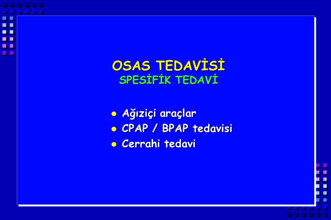 OSAS TEDAVİSİ SPESİFİK TEDAVİ Ağıziçi araçlar CPAP / BPAP tedavisi