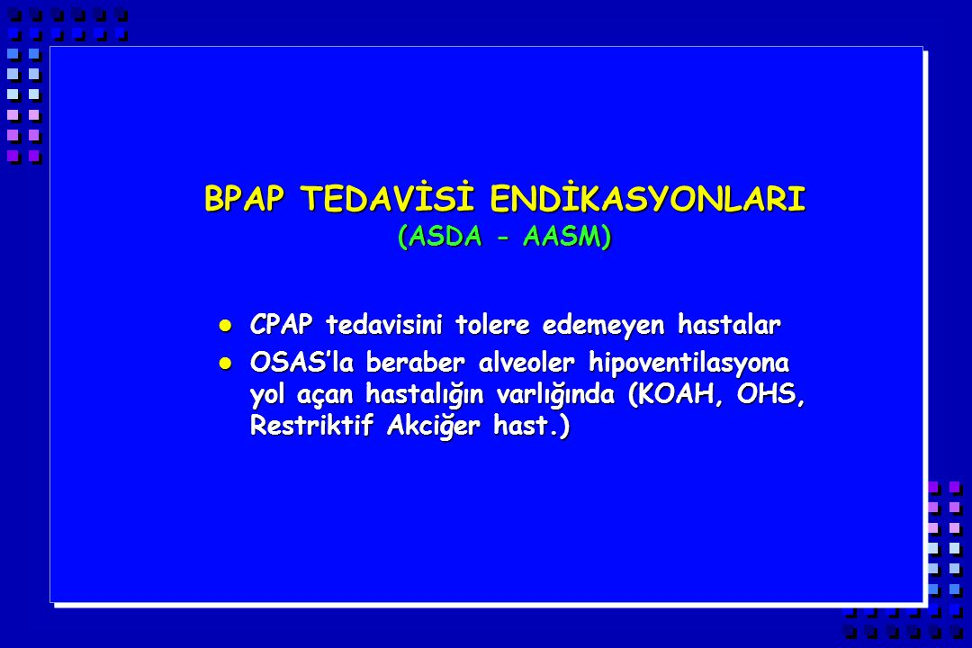 BPAP TEDAVİSİ ENDİKASYONLARI (ASDA - AASM)