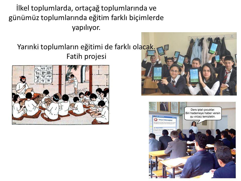 Yarınki toplumların eğitimi de farklı olacak.