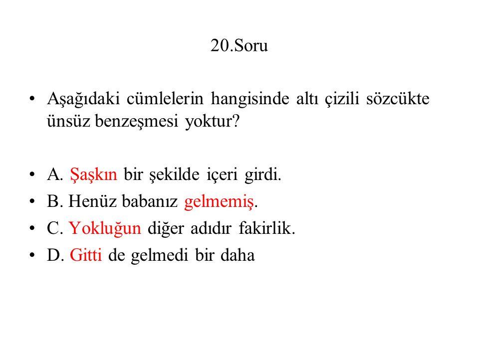 20.Soru Aşağıdaki cümlelerin hangisinde altı çizili sözcükte ünsüz benzeşmesi yoktur A. Şaşkın bir şekilde içeri girdi.