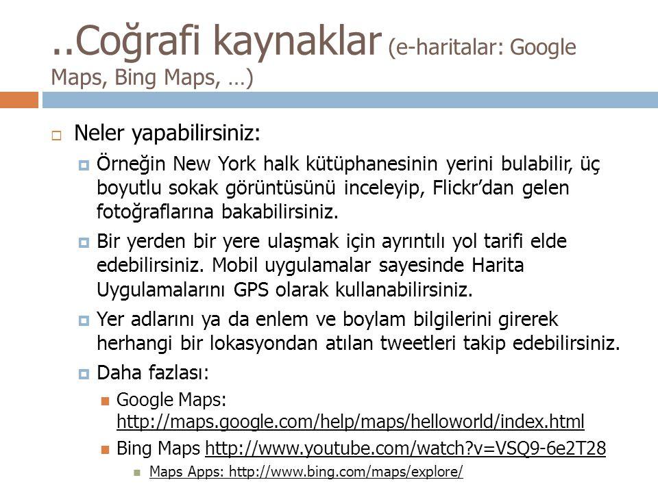 ..Coğrafi kaynaklar (e-haritalar: Google Maps, Bing Maps, …)