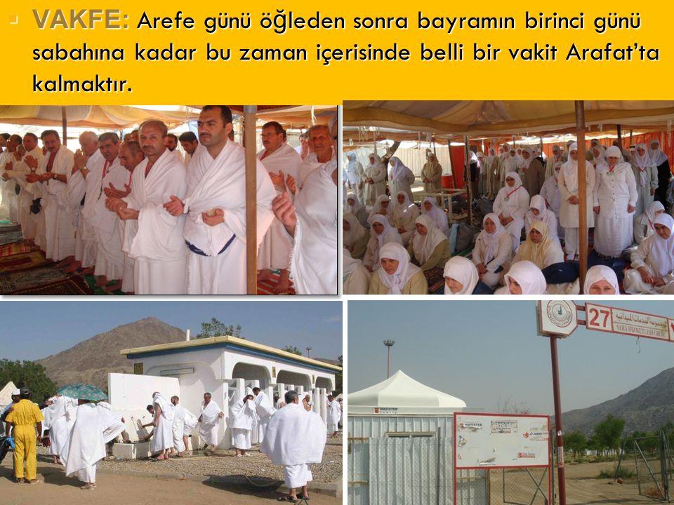 VAKFE: Arefe günü öğleden sonra bayramın birinci günü sabahına kadar bu zaman içerisinde belli bir vakit Arafat'ta kalmaktır.