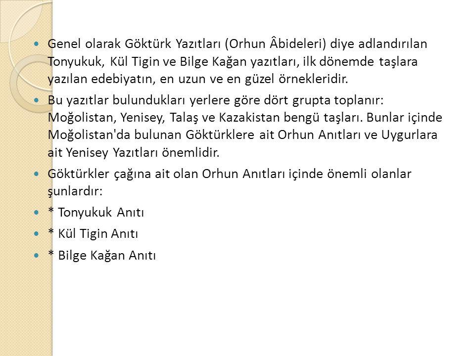 Genel olarak Göktürk Yazıtları (Orhun Âbideleri) diye adlandırılan Tonyukuk, Kül Tigin ve Bilge Kağan yazıtları, ilk dönemde taşlara yazılan edebiyatın, en uzun ve en güzel örnekleridir.