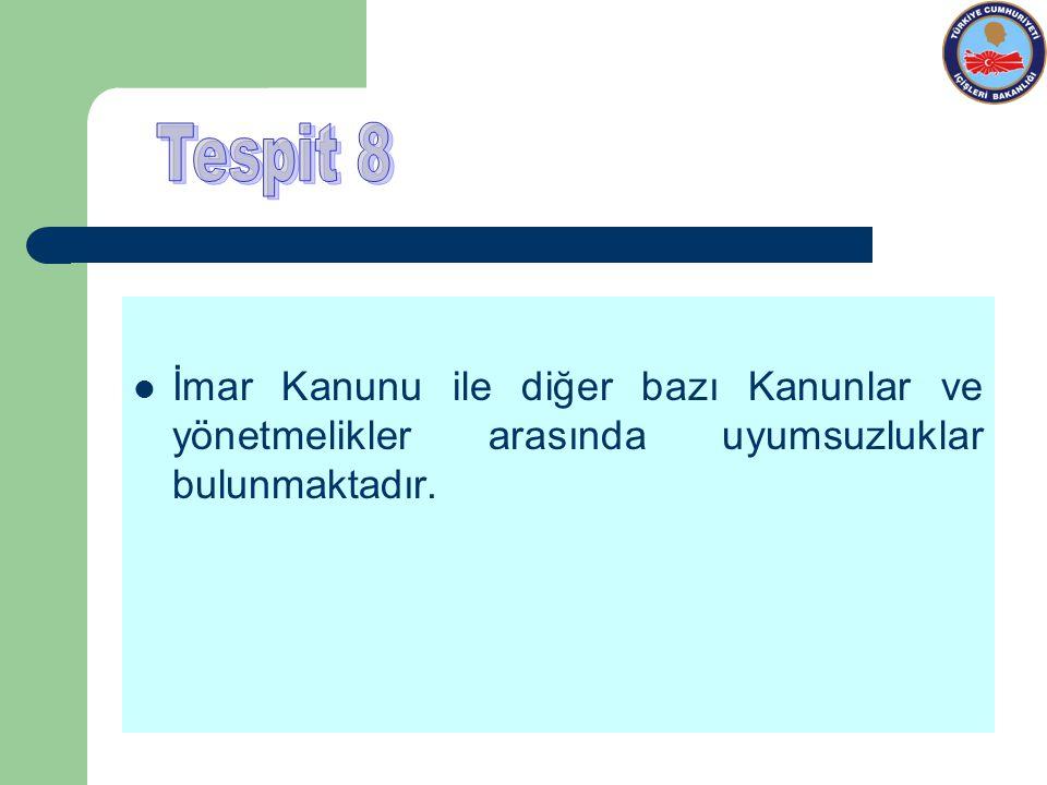 Tespit 8 İmar Kanunu ile diğer bazı Kanunlar ve yönetmelikler arasında uyumsuzluklar bulunmaktadır.