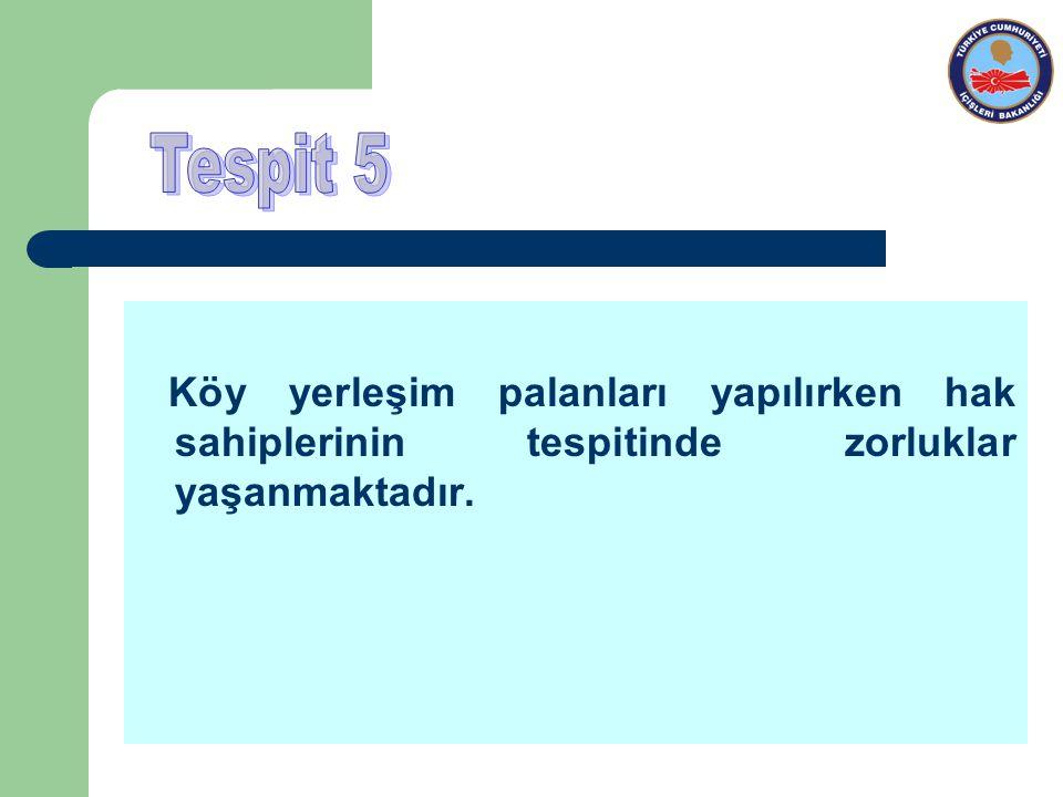 Tespit 5 Köy yerleşim palanları yapılırken hak sahiplerinin tespitinde zorluklar yaşanmaktadır.