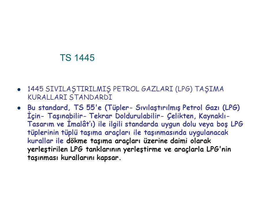 TS 1445 1445 SIVILAŞTIRILMIŞ PETROL GAZLARI (LPG) TAŞIMA KURALLARI STANDARDI.