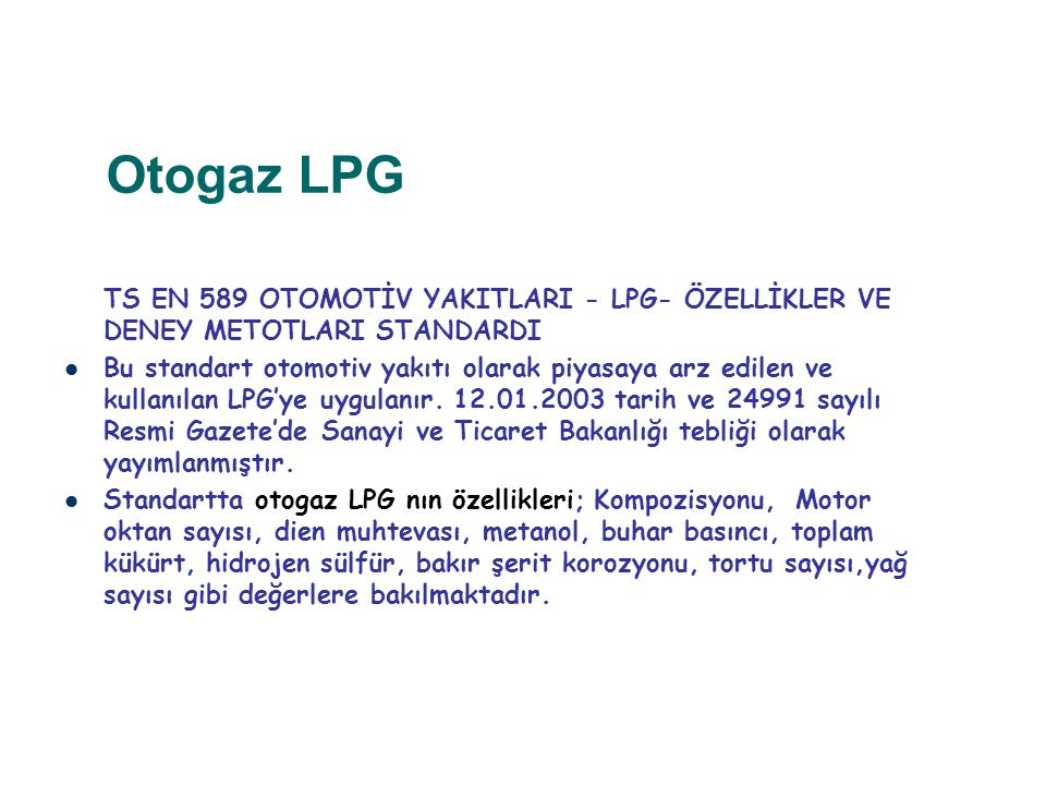 Otogaz LPG TS EN 589 OTOMOTİV YAKITLARI - LPG- ÖZELLİKLER VE DENEY METOTLARI STANDARDI.