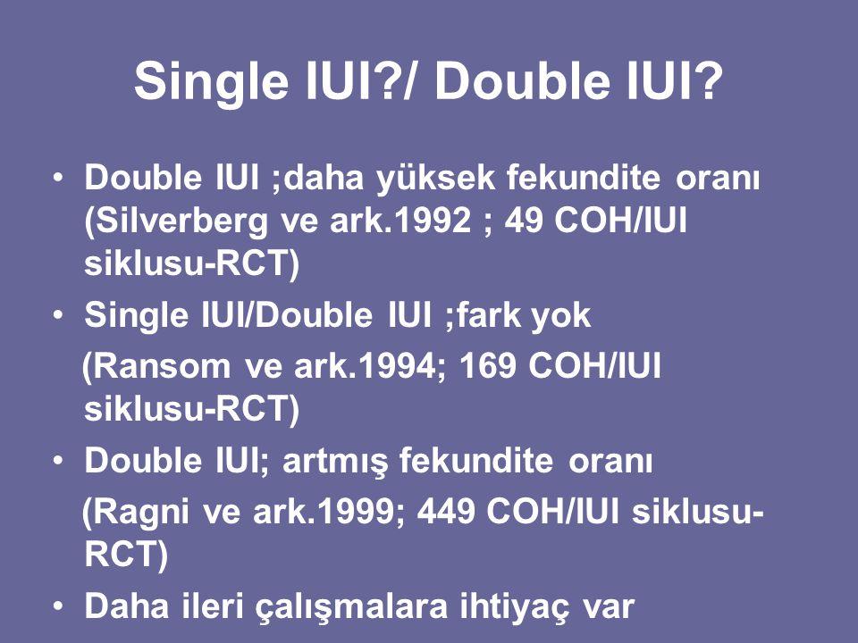 Single IUI / Double IUI Double IUI ;daha yüksek fekundite oranı (Silverberg ve ark.1992 ; 49 COH/IUI siklusu-RCT)