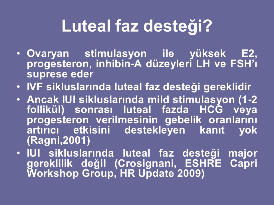 Luteal faz desteği Ovaryan stimulasyon ile yüksek E2, progesteron, inhibin-A düzeyleri LH ve FSH'ı suprese eder.