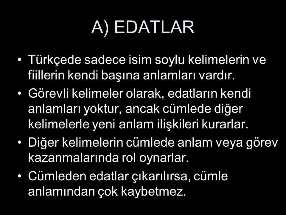 A) EDATLAR Türkçede sadece isim soylu kelimelerin ve fiillerin kendi başına anlamları vardır.