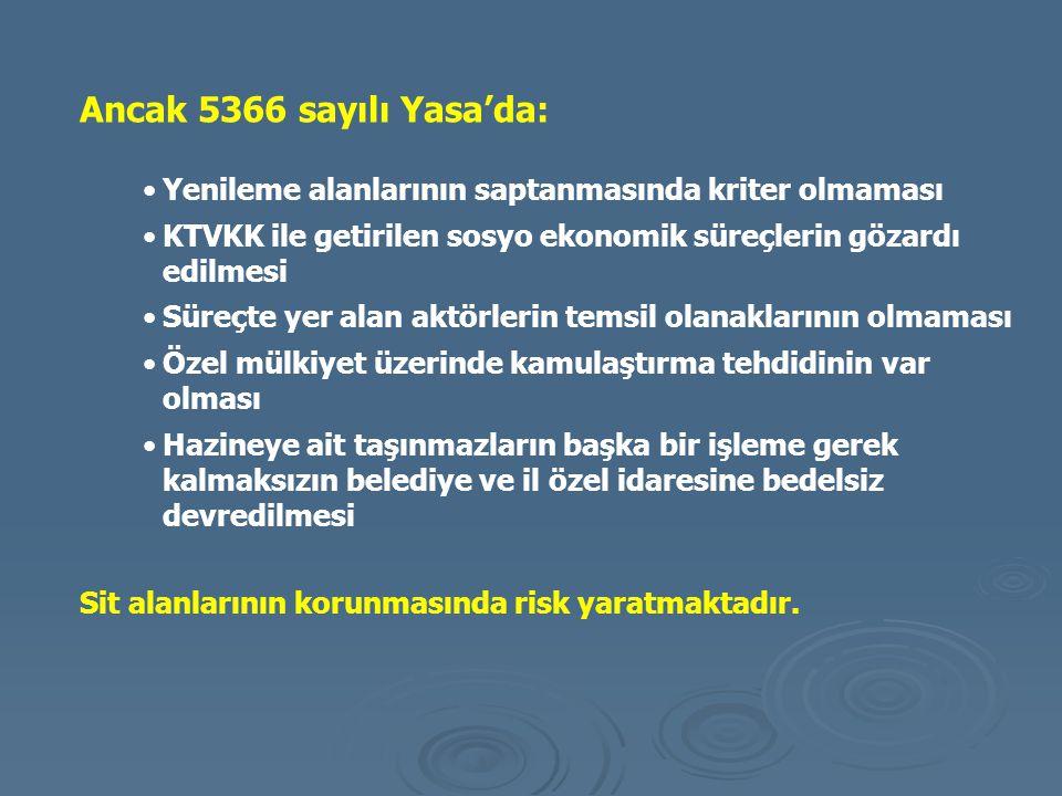 Ancak 5366 sayılı Yasa'da: Yenileme alanlarının saptanmasında kriter olmaması. KTVKK ile getirilen sosyo ekonomik süreçlerin gözardı edilmesi.