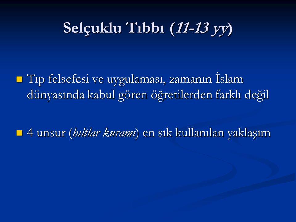 Selçuklu Tıbbı (11-13 yy) Tıp felsefesi ve uygulaması, zamanın İslam dünyasında kabul gören öğretilerden farklı değil.
