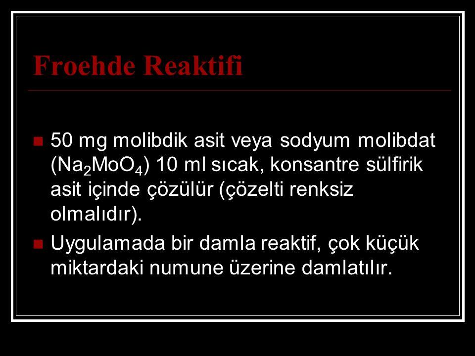 Froehde Reaktifi 50 mg molibdik asit veya sodyum molibdat (Na2MoO4) 10 ml sıcak, konsantre sülfirik asit içinde çözülür (çözelti renksiz olmalıdır).