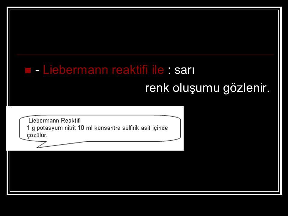 - Liebermann reaktifi ile : sarı