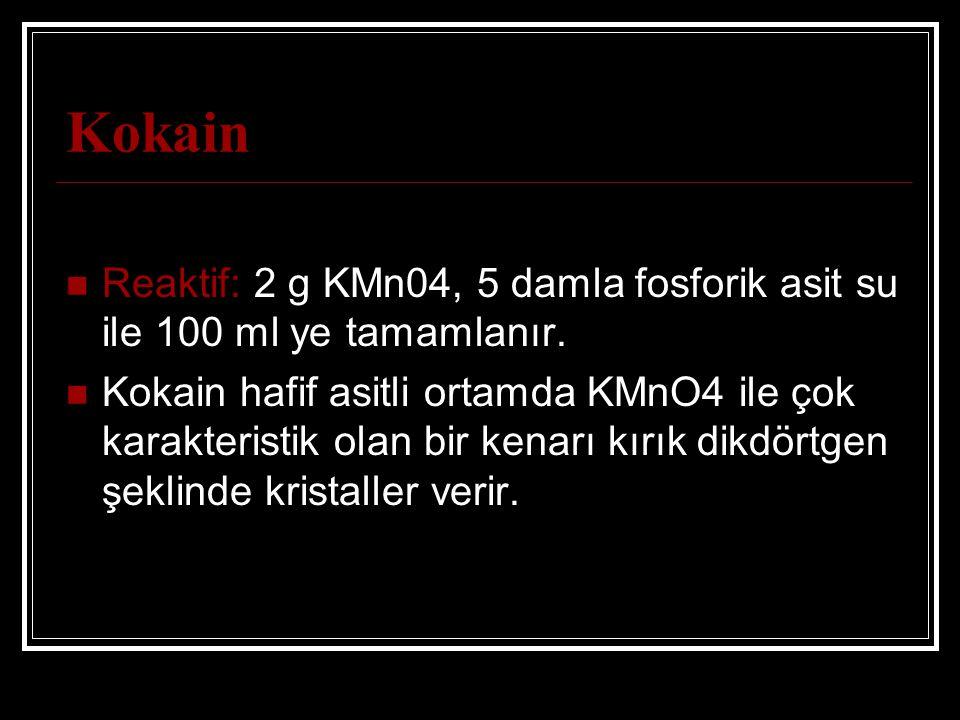 Kokain Reaktif: 2 g KMn04, 5 damla fosforik asit su ile 100 ml ye tamamlanır.