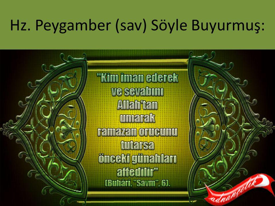 Hz. Peygamber (sav) Söyle Buyurmuş: