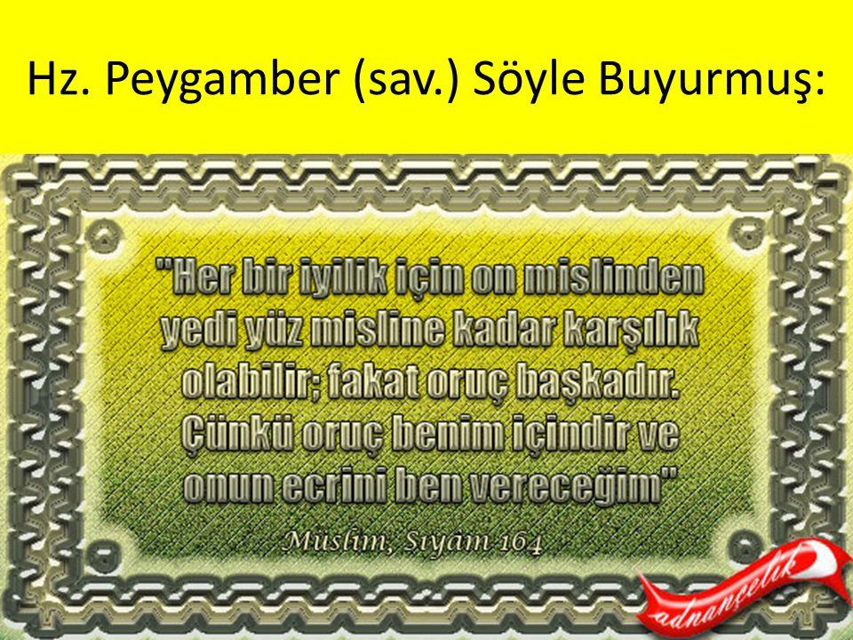 Hz. Peygamber (sav.) Söyle Buyurmuş:
