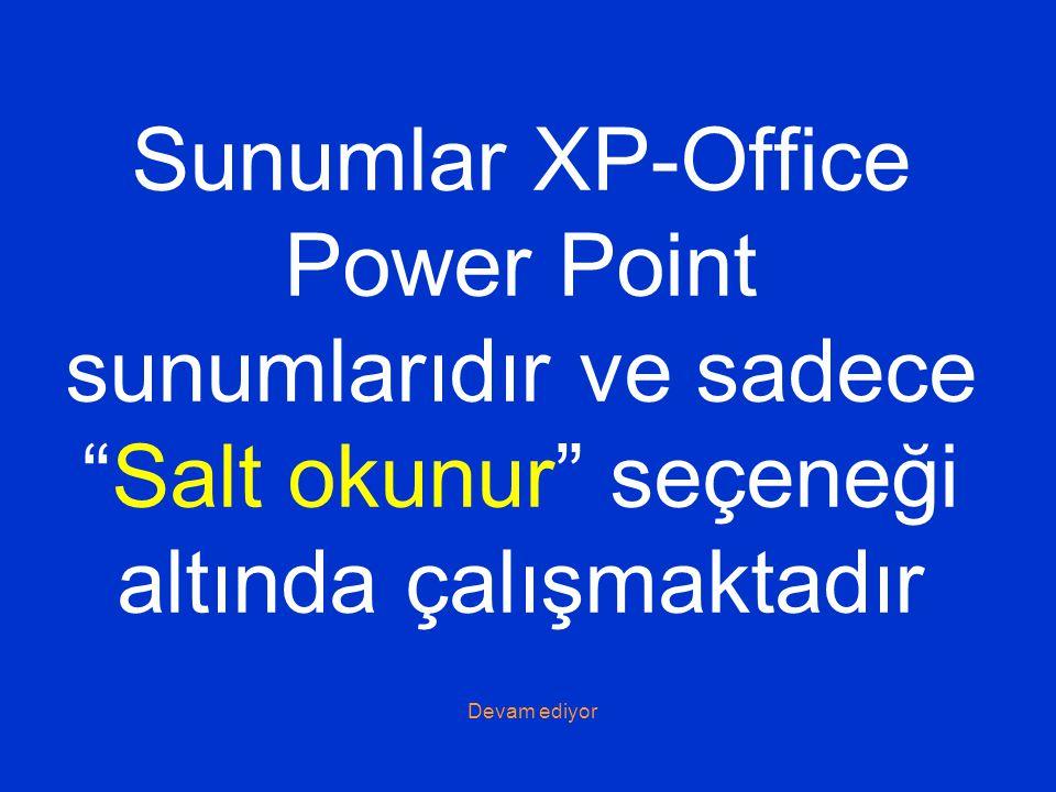 Sunumlar XP-Office Power Point sunumlarıdır ve sadece Salt okunur seçeneği altında çalışmaktadır Devam ediyor