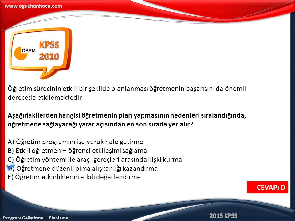 KPSS 2010. Öğretim sürecinin etkili bir şekilde planlanması öğretmenin başarısını da önemli. derecede etkilemektedir.