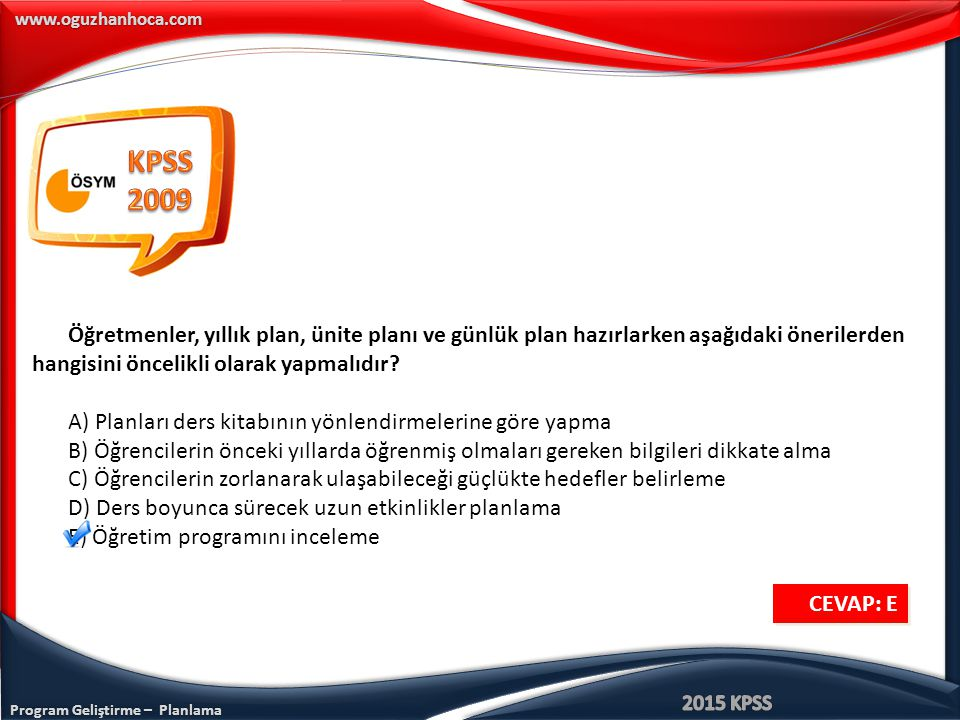 KPSS 2009. Öğretmenler, yıllık plan, ünite planı ve günlük plan hazırlarken aşağıdaki önerilerden hangisini öncelikli olarak yapmalıdır