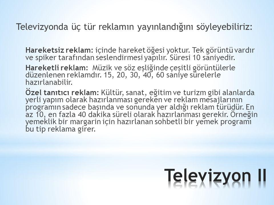 Televizyonda üç tür reklamın yayınlandığını söyleyebiliriz: