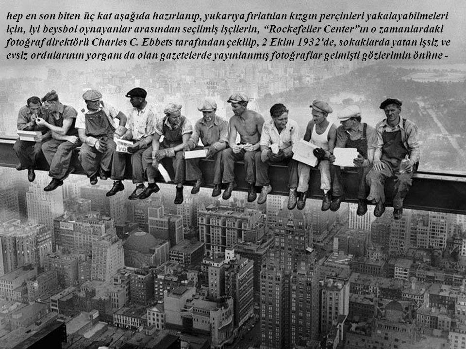 hep en son biten üç kat aşağıda hazırlanıp, yukarıya fırlatılan kızgın perçinleri yakalayabilmeleri için, iyi beysbol oynayanlar arasından seçilmiş işçilerin, Rockefeller Center ın o zamanlardaki fotoğraf direktörü Charles C.
