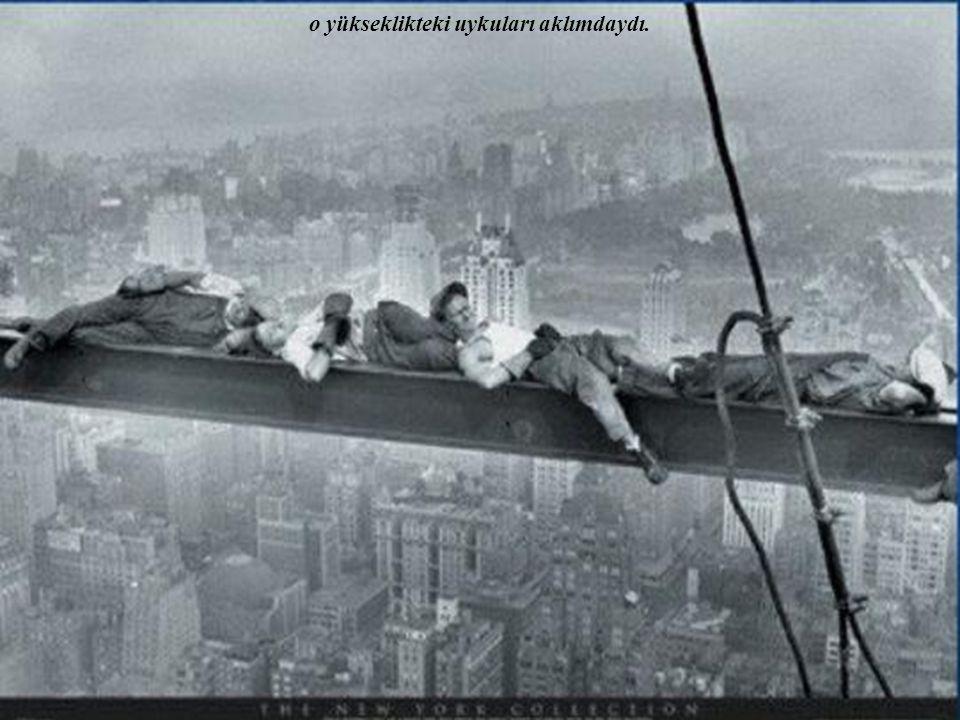 o yükseklikteki uykuları aklımdaydı.