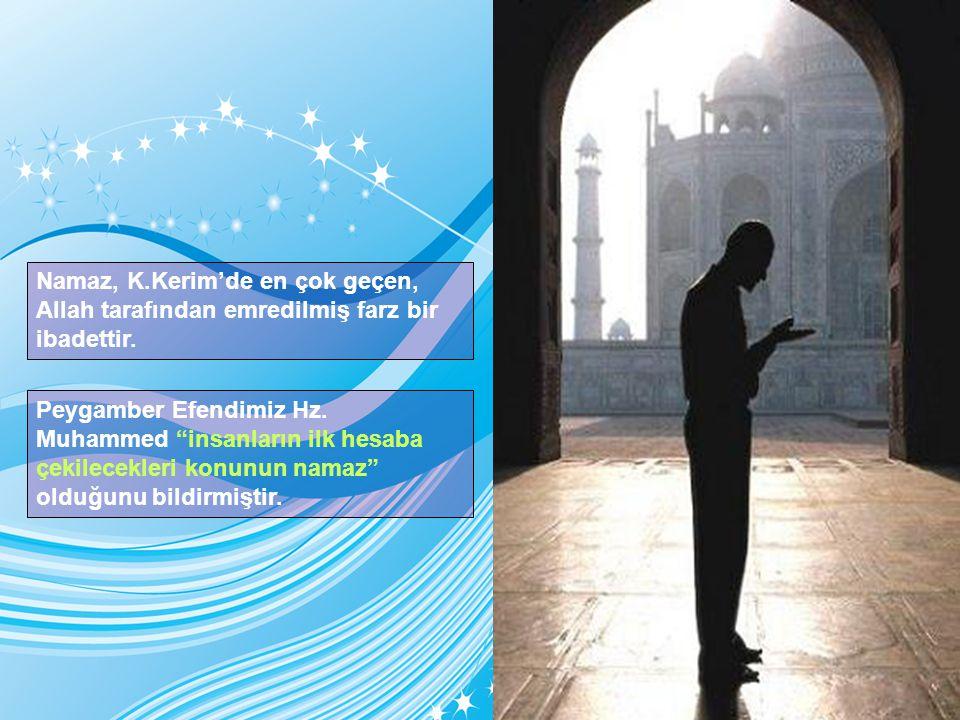 Namaz, K.Kerim'de en çok geçen, Allah tarafından emredilmiş farz bir ibadettir.