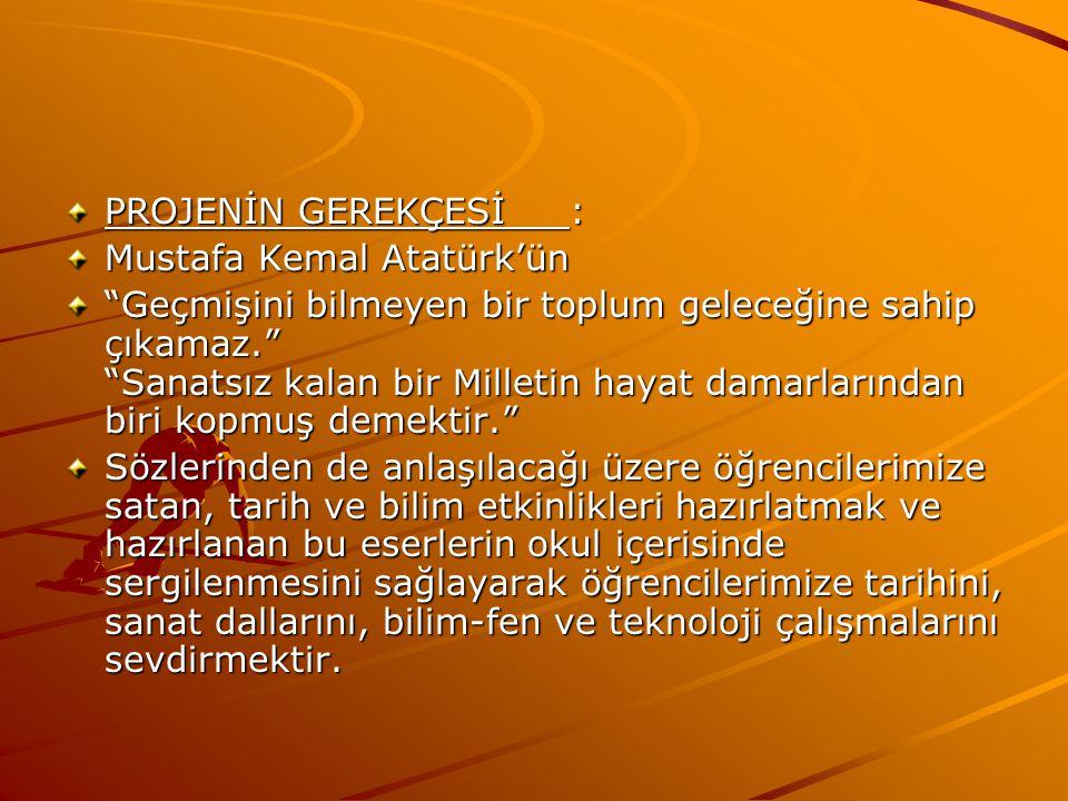 PROJENİN GEREKÇESİ : Mustafa Kemal Atatürk'ün.