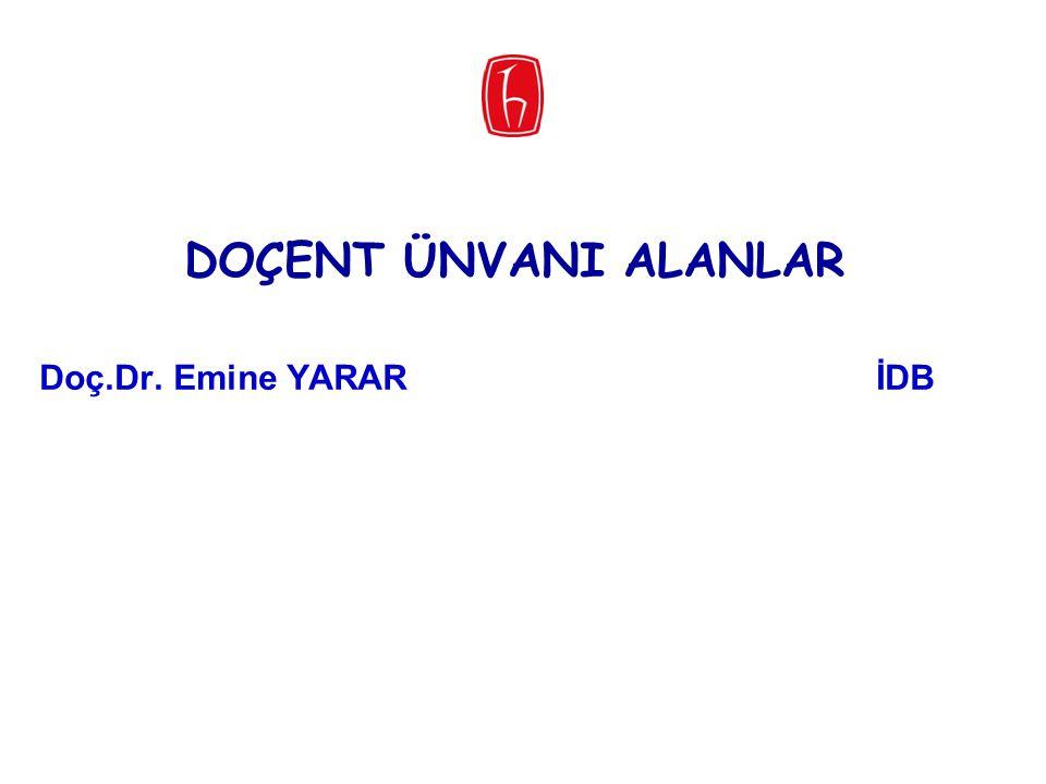 DOÇENT ÜNVANI ALANLAR Doç.Dr. Emine YARAR İDB 38