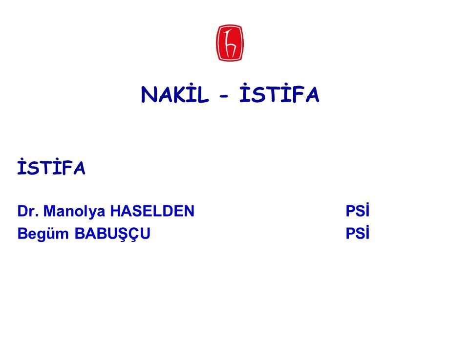 NAKİL - İSTİFA İSTİFA Dr. Manolya HASELDEN PSİ Begüm BABUŞÇU PSİ 44