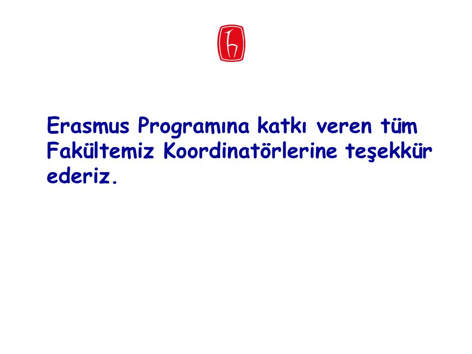 Erasmus Programına katkı veren tüm Fakültemiz Koordinatörlerine teşekkür ederiz.