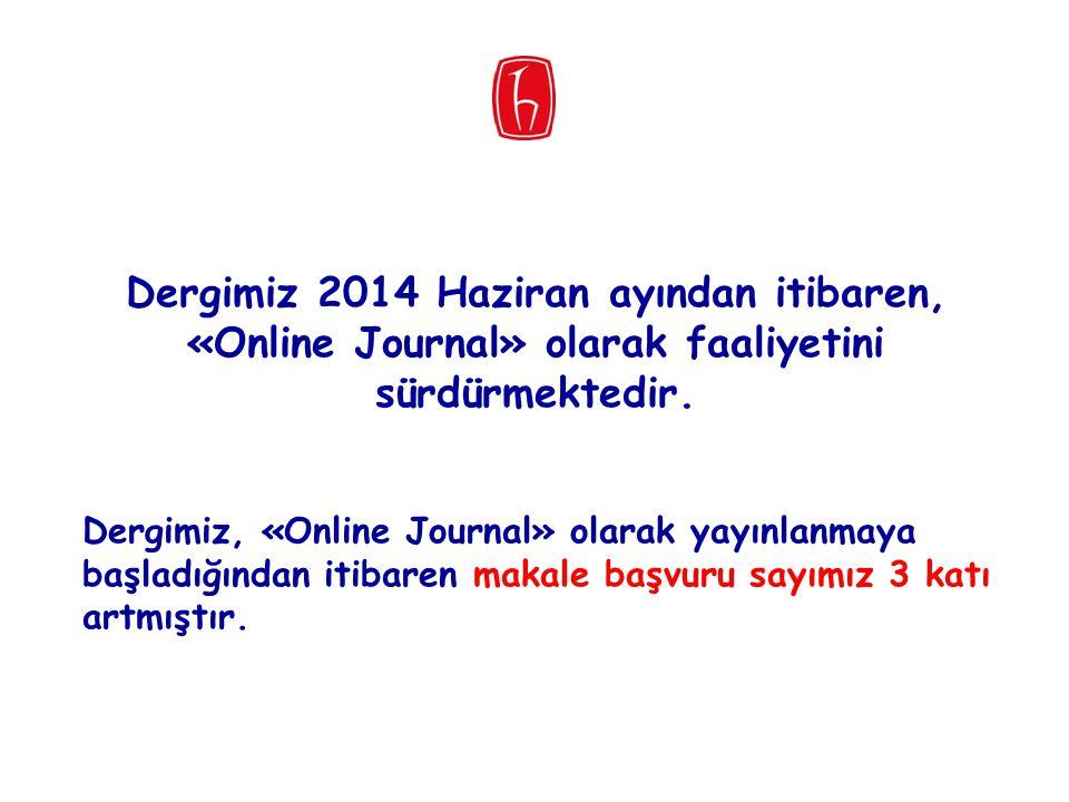 Dergimiz 2014 Haziran ayından itibaren, «Online Journal» olarak faaliyetini sürdürmektedir.