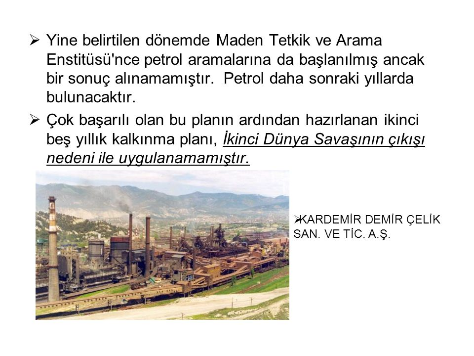 Yine belirtilen dönemde Maden Tetkik ve Arama Enstitüsü nce petrol aramalarına da başlanılmış ancak bir sonuç alınamamıştır. Petrol daha sonraki yıllarda bulunacaktır.