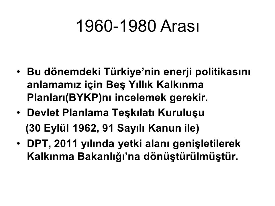 1960-1980 Arası Bu dönemdeki Türkiye'nin enerji politikasını anlamamız için Beş Yıllık Kalkınma Planları(BYKP)nı incelemek gerekir.