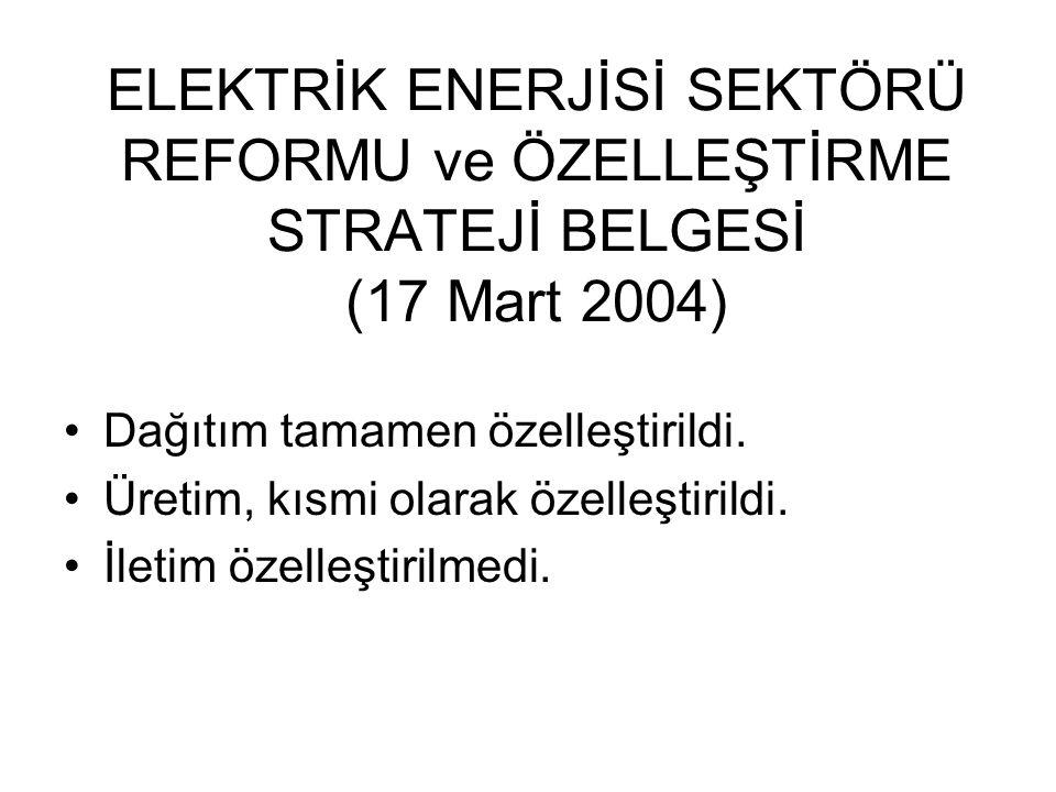 ELEKTRİK ENERJİSİ SEKTÖRÜ REFORMU ve ÖZELLEŞTİRME STRATEJİ BELGESİ (17 Mart 2004)