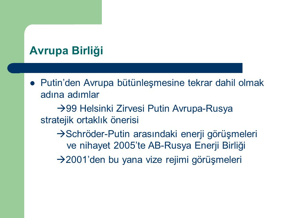 Avrupa Birliği Putin'den Avrupa bütünleşmesine tekrar dahil olmak adına adımlar. 99 Helsinki Zirvesi Putin Avrupa-Rusya stratejik ortaklık önerisi.