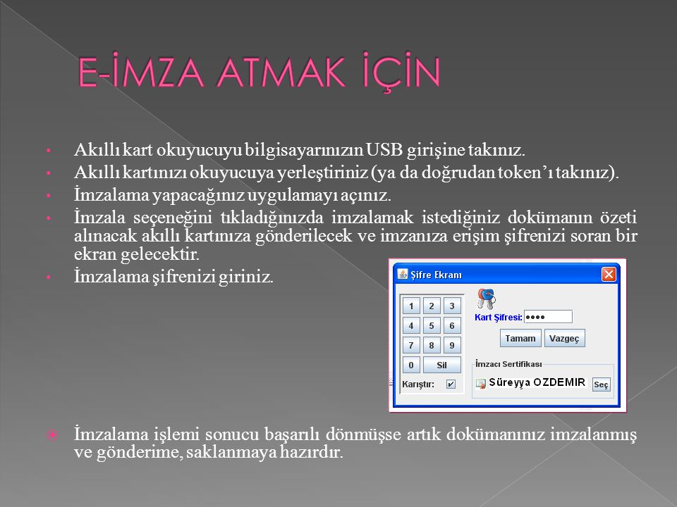E-İMZA ATMAK İÇİN Akıllı kart okuyucuyu bilgisayarınızın USB girişine takınız.