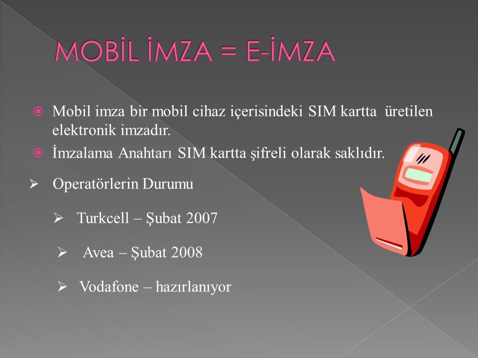 MOBİL İMZA = E-İMZA Mobil imza bir mobil cihaz içerisindeki SIM kartta üretilen elektronik imzadır.