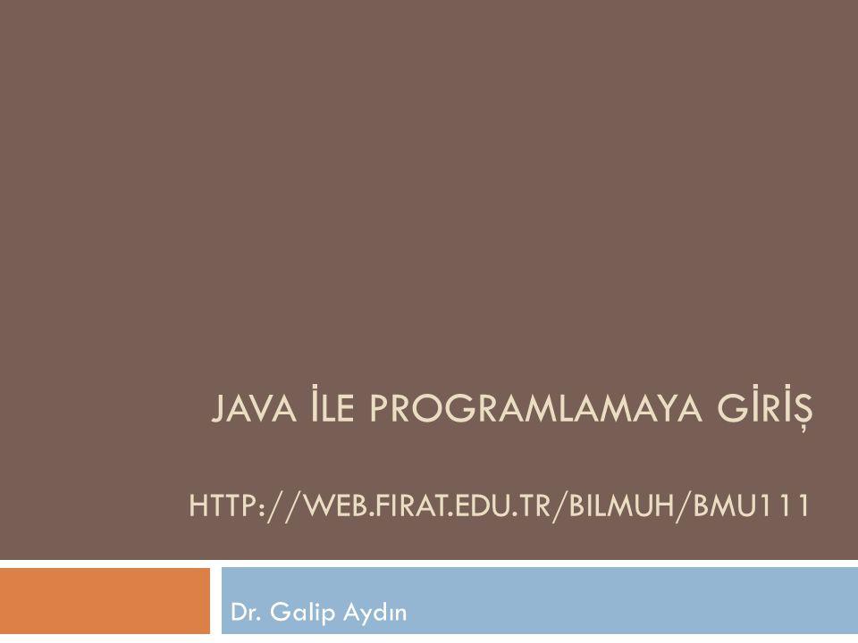 JAVA İLE PROGRAMLAMAYA GİRİŞ HTTP://WEB.FIRAT.EDU.TR/BILMUH/BMU111