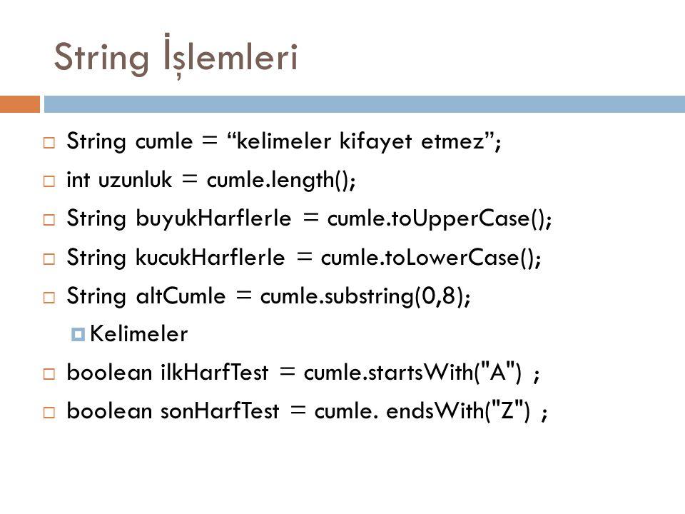String İşlemleri String cumle = kelimeler kifayet etmez ;