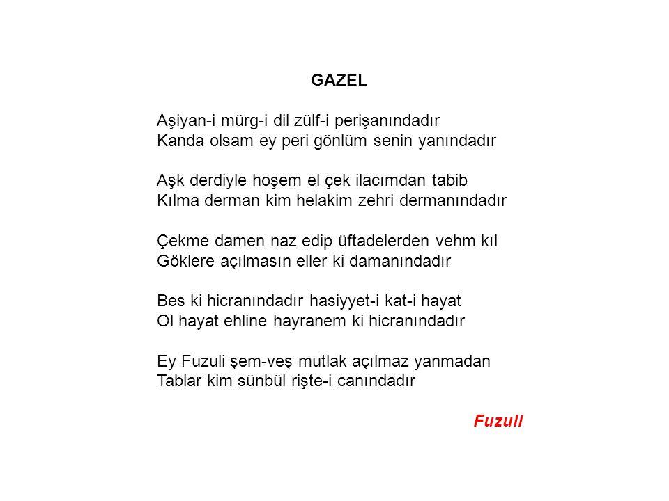 GAZEL Aşiyan-i mürg-i dil zülf-i perişanındadır Kanda olsam ey peri gönlüm senin yanındadır.