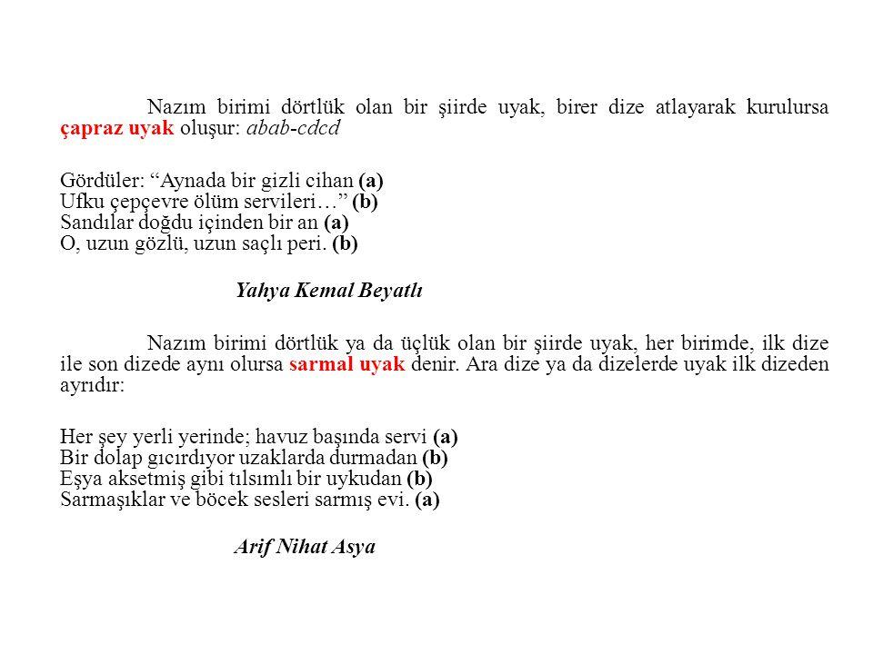 Nazım birimi dörtlük olan bir şiirde uyak, birer dize atlayarak kurulursa çapraz uyak oluşur: abab-cdcd