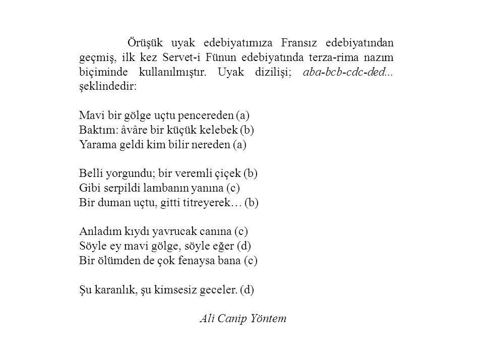 Örüşük uyak edebiyatımıza Fransız edebiyatından geçmiş, ilk kez Servet-i Fünun edebiyatında terza-rima nazım biçiminde kullanılmıştır. Uyak dizilişi; aba-bcb-cdc-ded... şeklindedir: