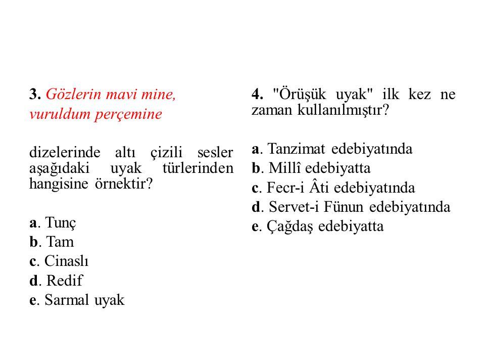 3. Gözlerin mavi mine, vuruldum perçemine dizelerinde altı çizili sesler aşağıdaki uyak türlerinden hangisine örnektir a. Tunç b. Tam c. Cinaslı d. Redif e. Sarmal uyak
