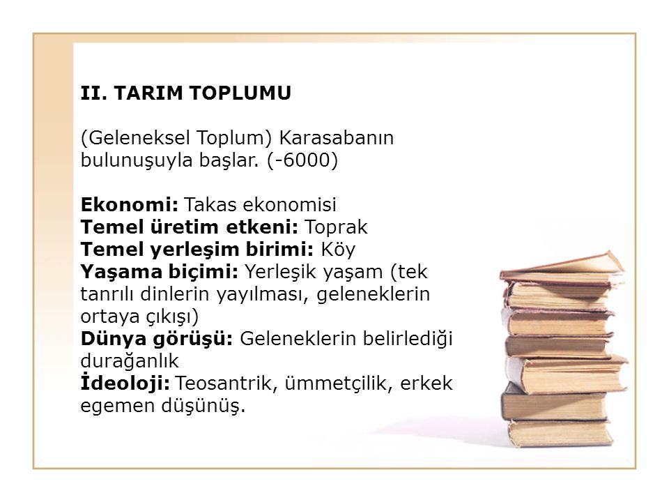 II. TARIM TOPLUMU (Geleneksel Toplum) Karasabanın bulunuşuyla başlar. (-6000) Ekonomi: Takas ekonomisi.