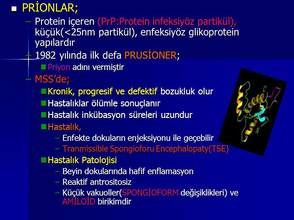PRİONLAR; Protein içeren (PrP:Protein infeksiyöz partikül), küçük(<25nm partikül), enfeksiyöz glikoprotein yapılardır.