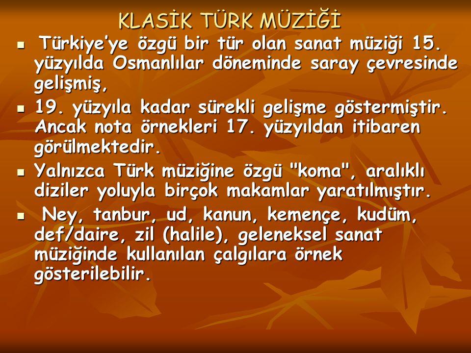 KLASİK TÜRK MÜZİĞİ Türkiye'ye özgü bir tür olan sanat müziği 15. yüzyılda Osmanlılar döneminde saray çevresinde gelişmiş,