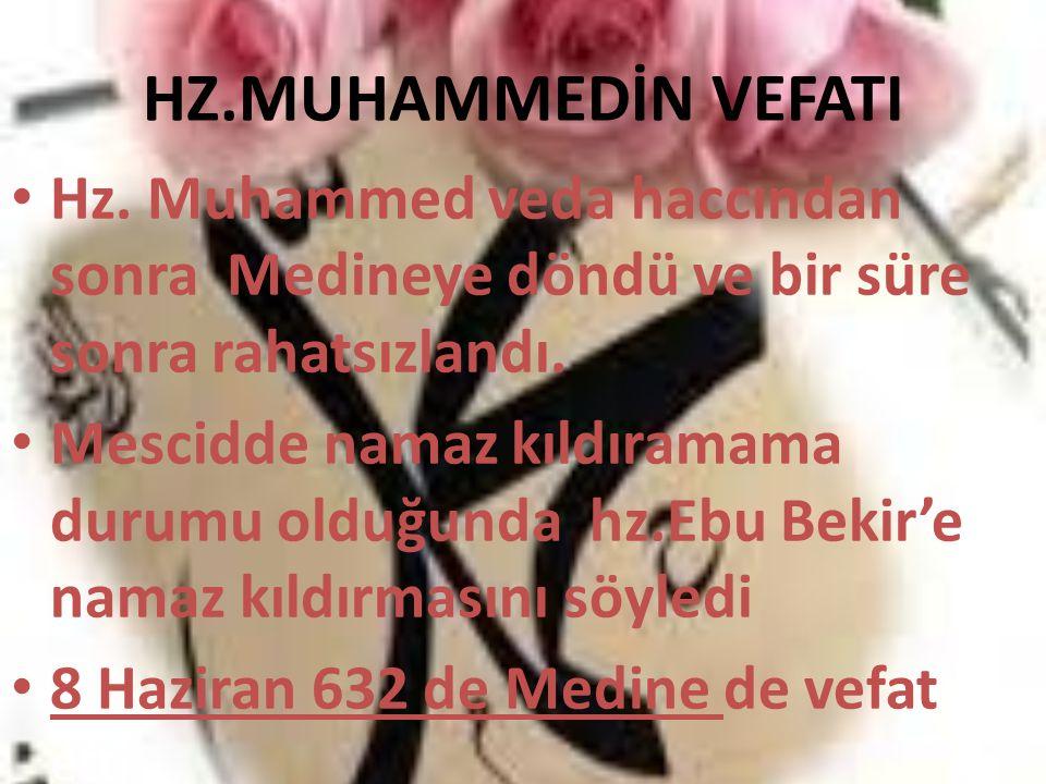 HZ.MUHAMMEDİN VEFATI Hz. Muhammed veda haccından sonra Medineye döndü ve bir süre sonra rahatsızlandı.